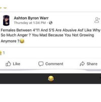 Calvin Johnson, Funny, and Mad: Ashton Byron Warr  Thursday at 1:34 PM  Females Between 4'11 And 5'5 Are Abusive Asf Like Why  So Much Anger ? You Mad Because You Not Growing  Anymore?  Like  Comment  Share Gonna start posting pony's since y'all report everything and IG takes it down