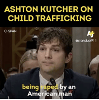 If celebrities truly cared about people they would take steps similar to ashtonnkutcher. Actions Speak Louder Than Words. standup911 bethechange: ASHTON KUTCHER ON  CHILD TRAFFICKING  C-SPAN  ostandup9 l l  being ped by an  American  an If celebrities truly cared about people they would take steps similar to ashtonnkutcher. Actions Speak Louder Than Words. standup911 bethechange