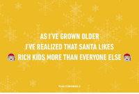 9gag, Dank, and Mobile: ASI VE GROWN OLDER  I'VE REALIZED THAT SANTA LIKES  RICH KIDS MORE THAN EVERYONE ELSE  GAG COM/MOBILE Well, duh! 9gag.com/mobile