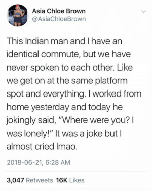 "Just two friends on a commute via /r/wholesomememes https://ift.tt/2KXgHtD: Asia Chloe Brown  @AsiaChloeBrown  This Indian man and I have an  identical commute, but we have  never spoken to each other. Like  we get on at the same platform  spot and everything. I worked from  home yesterday and today he  jokingly said, ""Where were you?