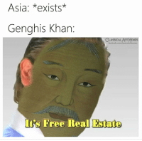 Facebook, Memes, and facebook.com: Asia: *exists*  Genghis Khan  CLASSICALART MEMES  facebook.com/classicalartmemes  It's Free Real Estate