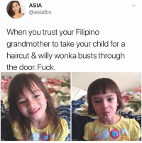Haircut, Memes, and Willy Wonka: ASIA  y @asialbx  When you trust your Filipino  grandmother to take your child for a  haircut & willy wonka busts through  the door. Fuck. At least they gave her a lolli