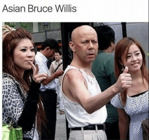 76 Dank Memes To Help You Laugh Your Troubles Away: Asian Bruce Willis 76 Dank Memes To Help You Laugh Your Troubles Away