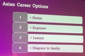 awesomesthesia:  Career options: Asian Career Options  . Docto  Engineer  Lawyer  4  . Disgrace to family awesomesthesia:  Career options
