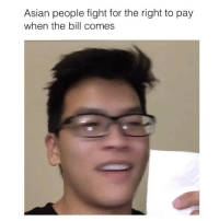 I wish they would fight to pay for my student loans: Asian people fight for the right to pay  when the bill comes I wish they would fight to pay for my student loans