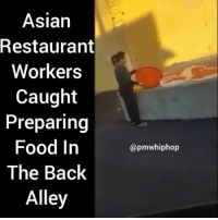 Memes, Restaurant, and Restaurants: Asian  Restaurant  Workers  Caught  Preparing  Food In  The Back  Alley  @pmwhiphop Workers Found Preparing Food In A Dirty Back Alley - FULL VIDEO AT PMWHIPHOP.COM LINK IN BIO