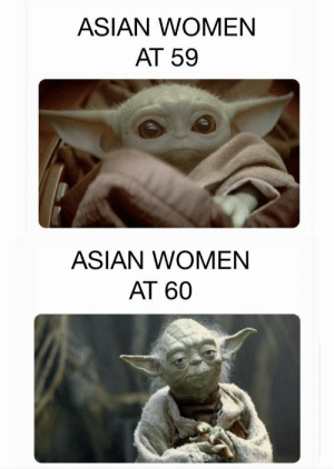 Menopause is a hell of a thing: ASIAN WOMEN  AT 59  ASIAN WOMEN  AT 60 Menopause is a hell of a thing