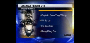 There's sum ting wong, I can feel it.: ASIANA FLIGHT 214  PILOTS NAMES  Captain Sum Ting Wong  Wi Tu Lo  Ho Lee Fuk  Bang Ding Ow  KTVCOM There's sum ting wong, I can feel it.