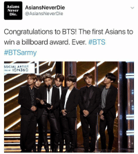 Congratulations to BTS. @bts.bighitofficial 🙌Breaking the barriers for our Asian community. They beat out Justin Bieber, Selena Gomez, Ariana Grande, and Shawn Mendes for the social artist award. ✖️Like it not, Kpop is taking the world by storm. Asians gotta support other Asians. The only way we can rise ✊️✊️ ✖️✖️✖️ BTS billboardawards beenasian beenazn asianpersuasion asianmovement aznmovement asians asian asianparents growingupasian asianproblems asiansneverdie aznneverdie asianguy asiangirl asianbabes asianbabe comedy lol asianmemes memes meme bts bigbang twice btsarmy jaypark kpop: Asians  AsiansNeverDie  Never  Asian NeverDie  Die.  Congratulations to BTS! The first Asians to  win a billboard award. Ever  #BTS  HETSarmy  SOCIAL ARTIST  TED BY  ICN 36 Congratulations to BTS. @bts.bighitofficial 🙌Breaking the barriers for our Asian community. They beat out Justin Bieber, Selena Gomez, Ariana Grande, and Shawn Mendes for the social artist award. ✖️Like it not, Kpop is taking the world by storm. Asians gotta support other Asians. The only way we can rise ✊️✊️ ✖️✖️✖️ BTS billboardawards beenasian beenazn asianpersuasion asianmovement aznmovement asians asian asianparents growingupasian asianproblems asiansneverdie aznneverdie asianguy asiangirl asianbabes asianbabe comedy lol asianmemes memes meme bts bigbang twice btsarmy jaypark kpop