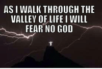 Check out our secular apparel shop! http://wflatheism.spreadshirt.com/: ASIWALIK THROUGH THE  VALLEY OF LIFE I WILL  FEAR NO GOD Check out our secular apparel shop! http://wflatheism.spreadshirt.com/