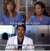 Memes, Grey, and Quotes: Ask anyone. We're close  Dr Yang and my wife  slee One of the funniest quotes in Grey's 😂 https://t.co/5F6f18B30b