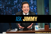 "Target, Tumblr, and Blue: ASK JIMMY  LA  latenightjimmy.tumbir.com/ask <p><strong>WEB EXCLUSIVE: ASK JIMMY</strong></p> <p>Hey pals! We are so excited to be bringing this back. Starting RIGHT NOW, we&rsquo;re opening up our <strong><a href=""http://www.latenightjimmy.tumblr.com/ask"" target=""_blank"">Tumblr Ask Box</a></strong> to collect your questions for a brand new edition of &ldquo;<strong>Ask Jimmy</strong>.&rdquo; That&rsquo;s right, you submit your questions and we film Jimmy answering them for you on camera. </p> <p>We&rsquo;ll keep the topic open this time, so you can ask Jimmy a question about whatever your heart desires: the blue couch, his pre-show rituals, the air-speed velocity of an unladen swallow&hellip;it&rsquo;s totally up to you.</p> <p>You have until Monday (4/22) to submit your question and we&rsquo;ll r<span>elease the finished video back here later that week!</span></p> <p><span>So excited to hear your questions! Ask here: <strong><a href=""http://www.latenightjimmy.tumblr.com/ask"" target=""_blank"">ASK JIMMY</a></strong></span></p>"