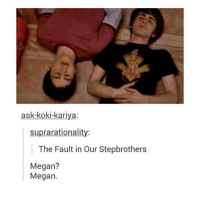 https://t.co/Q0GO0L6tIJ: ask-koki-kariya;  suprarationality  The Fault in Our Stepbrothers  Megan?  Megan. https://t.co/Q0GO0L6tIJ