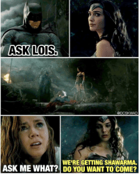 Because that's just what heroes do after a team up. 😂😂 A lighter DC tone at the most inappropriate moment... I literally laughed out loud at this.: ASK LOIS.  @DCSK WAD  WERE GETTING SHAWARMA.  ASK ME WHAT? DO YOU WANT TO COME? Because that's just what heroes do after a team up. 😂😂 A lighter DC tone at the most inappropriate moment... I literally laughed out loud at this.