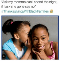 """Growing Up Black, Memes, and Thanksgiving With Black Families: Ask my momma can I spend the night,  if I ask she gone say no""""  😤 it worked sometimes thanksgivingwithblackfamilies growingupblack"""