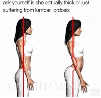 Suffering, Ask, and She: ask yourself is she actually thick or just  suffering from lumbar lordosis