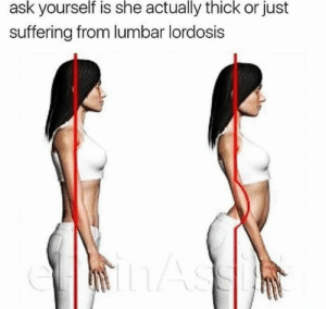 Suffering, Ask, and She: ask yourself is she actually thick or just  suffering from lumbar lordosis  |LASS