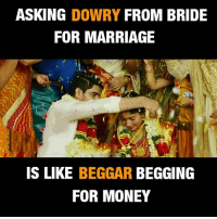 Marriage, Memes, and Money: ASKING DOWRY FROM BRIDE  FOR MARRIAGE  IS LIKE BEGGAR BEGGING  FOR MONEY