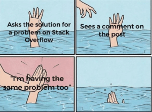 Thanks for nothing: Asks the solution for  Sees a comment on  a proble  m on Stack  the p  overflow  aving the  It  same pro Thanks for nothing
