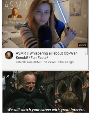 Facts, Obi-Wan Kenobi, and Watch: ASMR  All about  Obi-Wan Kenobil  20:00  ASMR |I Whispering all about Obi-Wan  Kenobi! *Fun Facts*  Fabled Fawn ASMR 5K views 8 hours ago  X  We will watch your career with great interest. General Kenobi! You are a sleepy one