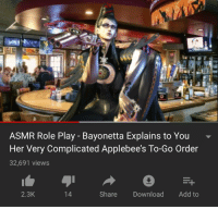 Me irl: ASMR Role Play - Bayonetta Explains to You  Her Very Complicated Applebee's To-Go Order  32,691 views  2.3K  Share Download Add to Me irl