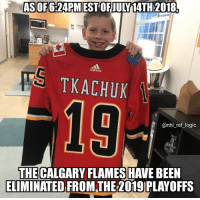 Logic, Memes, and National Hockey League (NHL): ASOF6:24PMEST OFJULY14TH 2018.  S TKACHUK  addas  19  @nhl_ref_logic  THE CALGARY FLAMES HAVE BEEN  ELIMINATED FROMTHE 2019 PLAYOFFS The Yodel Boy curse has struck for the one and only time
