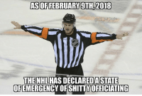 Memes, Good, and 🤖: ASOFFEBRUARY 9TH.2018  @nbl ref logte  THE NHLHAS DECLAREDASTATE  EMERGENCY OFSHITTY  OF  OFFICIATING This season has had the most atrocious calls I've seen in years. Good Lord