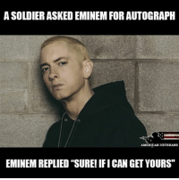 "America, Eminem, and Memes: ASOLDIERASKEDEMINEM FOR AUTOGRAPH  AMERICAN VETERANS  EMINEM REPLIED ""SURE! IFICAN GET YOURS"" RESPECT americanveterans veterans usveterans usmilitary usarmy supportveterans honorvets usvets america usa patriot uspatriot americanpatriot supportourtroops godblessourtroops ustroops americantroops semperfi military remembereveryonedeployed deployed starsandstripes americanflag usflag respecttheflag marines navy airforce EMINEM"