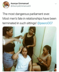Memes, Relationships, and Squad: Asonye Emmanuel  @AsonyeEmmanuel3  The most dangerous parliament ever.  Most men's fate in relationships have been  terminated in such sittings! @peero007 Ladies tag your squad 😂😂👇🏾👇🏾 . KraksTV
