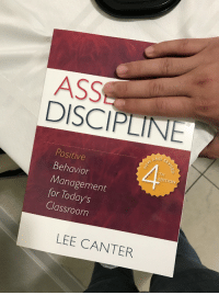 Ass, Classroom, and Lee: ASS  DISCIPLINE  ND RE  Positive  Behavior  Management  for Today's  Classroom  2  TH  EDITION  LEE CANTER <p>now that&rsquo;s what I&rsquo;m talking about</p>