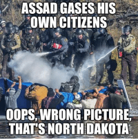 OOPS...my bad: ASSAD GASES HIS  OWN CITIZENS  OOPSWRONGPICTURE  THAT SNORTHDAKOTA  img flip com OOPS...my bad