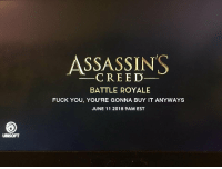 Fuck You, Ubisoft, and Assassin's Creed: ASSASSINS  CREED  BATTLE ROYALE  FUCK YOU, YOU'RE GONNA BUY IT ANYWAYS  JUNE 11 2018 9AM EST  UBISOFT Ubisoft's next AC game https://t.co/t1anmDVYXz