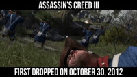 ASSASSIN'S CREED III  FIRST DROPPED ON OCTOBER 30, 2012 How did you enjoy your time in the Revolution?