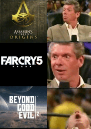 Watching Ubisoft at E3 had me like: ASSASSINS  CREED  ORIGINS  FARCRY5  BEYOND  GOOD  EVIL Watching Ubisoft at E3 had me like