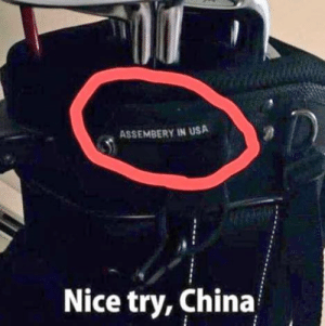 Ya almost had us.: ASSEMBERY IN USA  Nice try, China Ya almost had us.