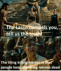 "Memes, Http, and Truth: assg comp  ruth  SO  els you,-  The thing killing merm  people keep declaring memes dead  es is that <p>they hated him, because he told them the truth. via /r/MemeEconomy <a href=""http://ift.tt/2FLKkhK"">http://ift.tt/2FLKkhK</a></p>"