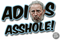 Memes, Asshole, and 🤖: ASSHOLE!  JOIN US  FACEBOOK/  STOP  HILLARY  IN 2016 Fidel bites the dust, finally! Like our page: fb.com/stophillaryin2016