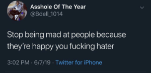 Why is this so hard for people by JCTheGreat1 MORE MEMES: Asshole Of The Year  @Bdell 1014  Stop being mad at people because  they're happy you fucking hater  3:02 PM 6/7/19 Twitter for iPhone Why is this so hard for people by JCTheGreat1 MORE MEMES