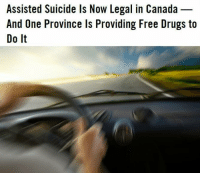 OH CANADA Sad Memes: Assisted Suicide ls Now Legal in Canada  And One Province Is Providing Free Drugs to  Do It OH CANADA Sad Memes