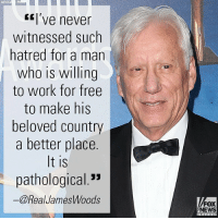 """In a tweet retweeted by President Donald J. Trump, James Woods talked about the """"pathological"""" hatred many exhibit towards the President.: ASSOCIADFR  Kl've never  witnessed such  hatred for a man  who is willing  to work for free  to make his  beloved country  a better place.  It is  pathological.""""  一@RealJamesW00ds  FOX  NEWS In a tweet retweeted by President Donald J. Trump, James Woods talked about the """"pathological"""" hatred many exhibit towards the President."""