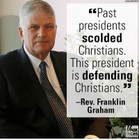 Memes, News, and Breakfast: ASSOCIATED PAESS  Past  presidents  scolded  Christians  This president  is defending  Christians.5  Rev. Franklin  Graham  FOX  NEWS On @foxandfriends, Rev. @Franklin_Graham reflected on this past week's National Prayer Breakfast in which President @realDonaldTrump spoke.