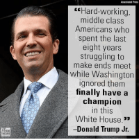 """""""One hundred days ago, when my father stood in front of the American people and took the oath of office, an American resurgence began,"""" writes Donald Trump Jr.: Associated Press  CEHard-working,  middle class  Americans who  spent the last  eight years  struggling to  make ends meet  while Washington  ignored them  finally have a  champion  in this  White House  Donald Trump Jr. """"One hundred days ago, when my father stood in front of the American people and took the oath of office, an American resurgence began,"""" writes Donald Trump Jr."""