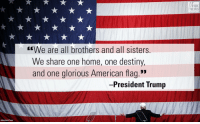 """As his rally in Florida yesterday, President Donald J. Trump invoked unity near the close of his remarks.: Associated Press  CEWe are all brothers and all sisters  We share one home, one destiny,  and one glorious American flag.""""  President Trump  NEWS As his rally in Florida yesterday, President Donald J. Trump invoked unity near the close of his remarks."""