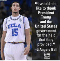 "Moments ago, UCLA Men's Basketball players thanked President Donald J. Trump for ""helping us out,"" after the commander-in-chief worked to get China to drop shoplifting charges against them.: Associated Press  EI would also  like to thank  President  Trump  and the  United States  government  for the helip  that they  provided.'*  LiAngelo Ball  1孓  ICLA  15  FOX  NEWS Moments ago, UCLA Men's Basketball players thanked President Donald J. Trump for ""helping us out,"" after the commander-in-chief worked to get China to drop shoplifting charges against them."