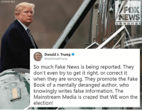 """Moments ago, President @realDonaldTrump tweeted about the """"fake news"""" and accused the mainstream media of being """"crazed."""": ASSOCIATED PRESS  FOX  NEWS  c h a n n e I  Donald J. Trump .  @realDonaldTrump  So much Fake News is being reported. They  don't even try to get it right, or correct it  . when they are wrong. They promote the Fake  Book of a mentally deranged author, who  knowingly writes false information. The  Mainstream Media is crazed that WE won the  election! Moments ago, President @realDonaldTrump tweeted about the """"fake news"""" and accused the mainstream media of being """"crazed."""""""
