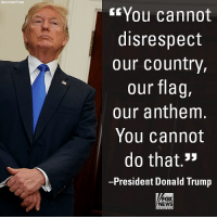 """Donald Trump, Memes, and News: Associated Press  GfYou cannot  disrespect  our country,  our flag,  our anthem  You cannot  do that.""""  President Donald Trump  FOX  NEWS On """"Hannity,"""" President Donald J. Trump made it clear that he didn't want to see protests against the National Anthem by NFL players."""
