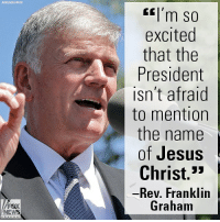 "Christmas, Friends, and Jesus: ASSOCIATED PRESS  l'm so  excited  that the  President  isn't afraid  to mention  the name  of Jesus  Christ.""  Rev. Franklin  Graham  FOX  NEWS On ""Fox & Friends,"" Rev. @franklin_graham reacted to President Donald J. Trump's emphasis on the importance of mentioning Christmas during the holiday season."