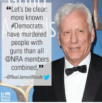 """Guns, Memes, and News: ASSOCIATED SS  Let's be clear:  more known  Democrats  have murdered  people with  guns than all  @NRA members  combined.  一@RealJamesWoods  FOX  NEWS On Twitter, James Woods responded to House Democratic Leader Nancy Pelosi, who tweeted: """"Let's be clear: there is a difference between the NRA & gun owners. Many gun owners want common sense efforts to EndGunViolence."""""""