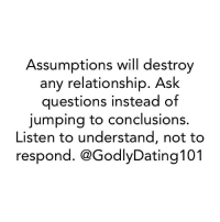 Memes, 🤖, and Ask: Assumptions will destroy  any relationship. Ask  questions instead of  jumping to conclusions.  Listen to understand, not to  respond. @GodlyDating 101