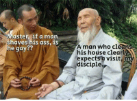 Ass, Memes, and House: aster, if a man  haveshis ass, is  A man who clea  his house clearl  expects a visit  disciple  egay?? wisdom